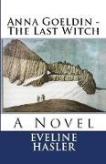 Cover-Bild zu Anna Goeldin - The Last Witch von Hasler, Eveline