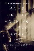 Cover-Bild zu Anderson, Alice: Some Bright Morning, I'll Fly Away (eBook)