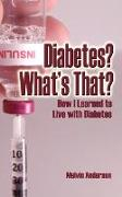 Cover-Bild zu Anderson, Melvin: Diabetes? What's That? How I Learned to Live with Diabetes