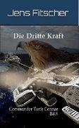 Cover-Bild zu Fitscher, Jens: Die Dritte Kraft (Commander Tarik Connar Bd.9) (eBook)