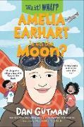 Cover-Bild zu Gutman, Dan: Amelia Earhart Is on the Moon? (Wait! What?) (eBook)