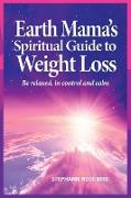 Cover-Bild zu Bird, Stephanie Rose: Earth Mama's Spiritual Guide to Weight-Loss