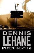 Cover-Bild zu Darkness, Take My Hand (eBook) von Lehane, Dennis