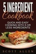 Cover-Bild zu Allen, Scott: 5 Ingredient Cookbook: Quick and Easy Cooking With 5 or Less Ingredients (eBook)