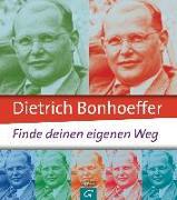 Cover-Bild zu Eckardt, Jo (Hrsg.): Dietrich Bonhoeffer: Finde deinen eigenen Weg
