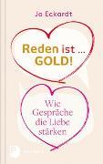Cover-Bild zu Eckardt, Jo: Reden ist Gold - wie Gespräche die Liebe stärken