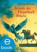 Cover-Bild zu Jenseits der Finsterbach-Brücke (eBook) von Michaelis, Antonia