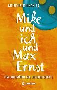 Cover-Bild zu Mike und ich und Max Ernst (eBook) von Michaelis, Antonia