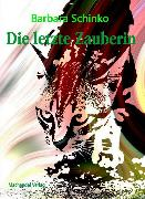 Cover-Bild zu Schinko, Barbara: Die letzte Zauberin (eBook)