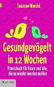 Cover-Bild zu Gesundgevögelt in 12 Wochen (eBook) von Wendel, Susanne