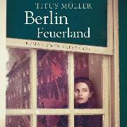 Cover-Bild zu Müller, Titus: Berlin Feuerland (Ungekürzt) (Audio Download)