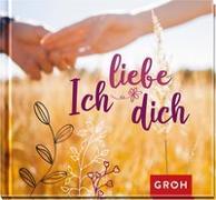 Cover-Bild zu Ich liebe dich von Groh Redaktionsteam (Hrsg.)