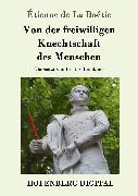 Cover-Bild zu Boétie, Étienne de La: Von der freiwilligen Knechtschaft des Menschen (eBook)