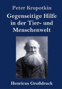 Cover-Bild zu Kropotkin, Peter: Gegenseitige Hilfe in der Tier- und Menschenwelt (Großdruck)