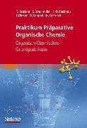 Cover-Bild zu Praktikum Präparative Organische Chemie 1. Organisch-chemisches Grundpraktikum