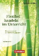 Cover-Bild zu Brosche, Heidemarie: Flexibel handeln im Unterricht, Wenn es nicht so läuft wie geplant, Buch