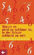 Cover-Bild zu Brosche, Heidemarie: Warum es nicht so schlimm ist, in der Schule schlecht zu sein (eBook)