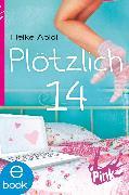 Cover-Bild zu Abidi, Heike: Plötzlich 14 (eBook)