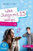 Cover-Bild zu Abidi, Heike: Was Jungs mit 15 wollen und warum ich das weiß (eBook)