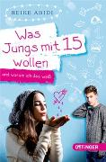 Cover-Bild zu Abidi, Heike: Was Jungs mit 15 wollen und warum ich das weiß