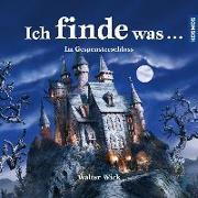 Cover-Bild zu Wick, Walter: Ich finde was, Im Gespensterschloss