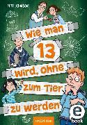Cover-Bild zu Johnson, Pete: Wie man 13 wird, ohne zum Tier zu werden (Wie man 13 wird 2) (eBook)