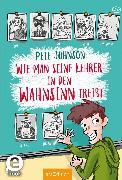 Cover-Bild zu Johnson, Pete: Wie man seine Lehrer in den Wahnsinn treibt (eBook)