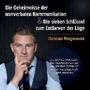Cover-Bild zu Morgenweck, Christian: Die Geheimnisse der nonverbalen Kommunikation & Die sieben Schlüssel zum Entlarven der Lüge (Audio Download)