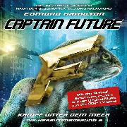 Cover-Bild zu Hamilton, Edmond: Captain Future, Die Herausforderung, Folge 6: Kampf unter dem Meer (Audio Download)