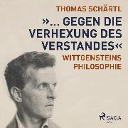 """Cover-Bild zu Schärtl, Thomas: """"... gegen die Verhexung des Verstandes"""" - Wittgensteins Philosophie (Ungekürzt) (Audio Download)"""