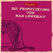 Cover-Bild zu Görtz, Sven: Die Prophezeiung von Bad Löwenau (Audio Download)
