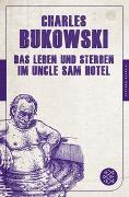 Cover-Bild zu Das Leben und Sterben im Uncle Sam Hotel von Bukowski, Charles