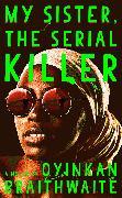 Cover-Bild zu My Sister, the Serial Killer (eBook) von Braithwaite, Oyinkan