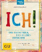 Cover-Bild zu Engelbrecht, Sigrid: ICH! Drei Buchstaben, die Ihr Leben verändern (eBook)