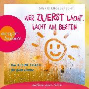 Cover-Bild zu Engelbrecht, Sigrid: Wer zuletzt lacht, lacht am besten - Der kleine Coach für gute Laune (Gekürzte Lesung) (Audio Download)