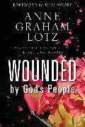 Cover-Bild zu Lotz, Anne Graham: Wounded by God's People