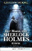 Cover-Bild zu Moore, Graham: Der Mann, der Sherlock Holmes tötete (eBook)