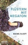 Cover-Bild zu Elliott, Rachel: Flüstern mit Megafon (eBook)