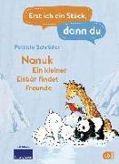Cover-Bild zu Schröder, Patricia: Erst ich ein Stück, dann du! - Nanuk - Ein kleiner Eisbär findet Freunde