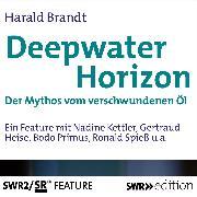 Cover-Bild zu Brandt, Harald: Deepwater Horizon - Der Mythos vom versunkenen Öl (Audio Download)