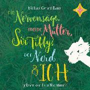 Cover-Bild zu Bauer, Michael Gerard: Die Nervensäge, meine Mutter, Sir Tiffy, der Nerd & ich (Audio Download)