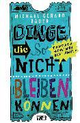 Cover-Bild zu Bauer, Michael Gerard: Dinge, die so nicht bleiben können