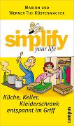Cover-Bild zu Küstenmacher, Marion: Simplify your life: Küche, Keller, Kleiderschrank entspannt im Griff