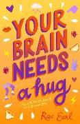 Cover-Bild zu Earl, Rae: Your Brain Needs a Hug: Life, Love, Mental Health, and Sandwiches
