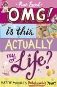 Cover-Bild zu Earl, Rae: OMG! Is This Actually My Life? Hattie Moore's Unbelievable Year! (eBook)