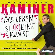Cover-Bild zu Kaminer, Wladimir: Das Leben ist keine Kunst (Audio Download)