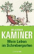 Cover-Bild zu Kaminer, Wladimir: Mein Leben im Schrebergarten (eBook)