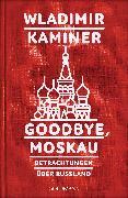 Cover-Bild zu Kaminer, Wladimir: Goodbye, Moskau (eBook)
