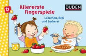 Cover-Bild zu Bußhoff, Katharina (Illustr.): Duden 12+: Allererste Fingerspiele - Lätzchen, Brei und Leckerei