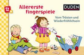 Cover-Bild zu Bußhoff, Katharina (Illustr.): Duden 12+: Allererste Fingerspiele - Vom Trösten und Wiederfröhlichsein